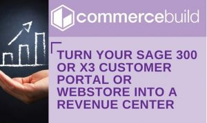 Turn your Sage 300 or X3 Customer Portal or Webstore Into A Revenue Center