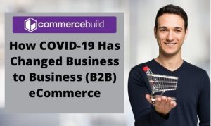 How Covid-19 Has Changed B2B eCommerve