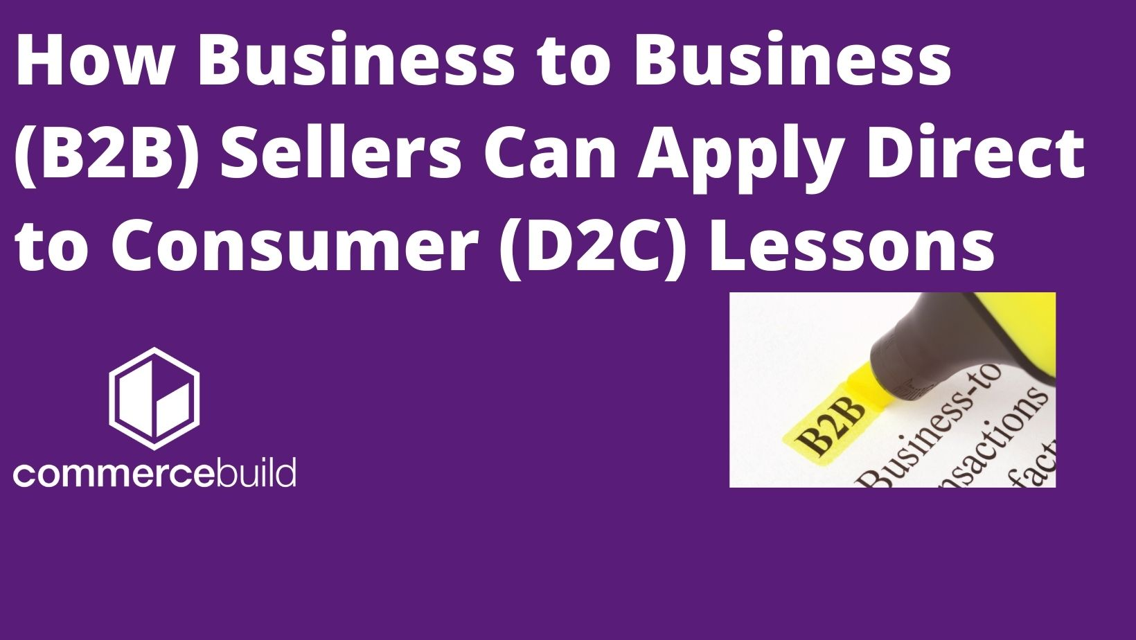 How Business to Business (B2B) Sellers Can Apply Direct to Consumer (D2C) Lessons